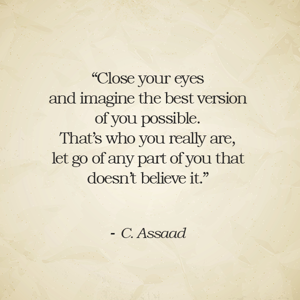 Close your eyes and imagine the best version of you possible.
