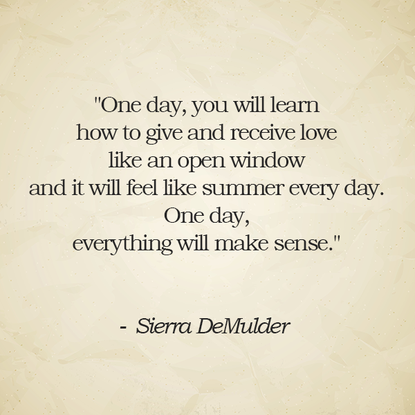 One day, you will learn how to give and receive love